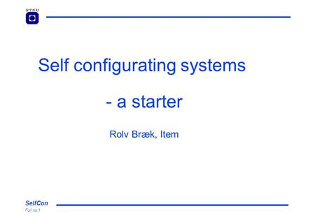 SelfCon Foil no 1 Self configurating systems - a starter Rolv Bræk, Item.