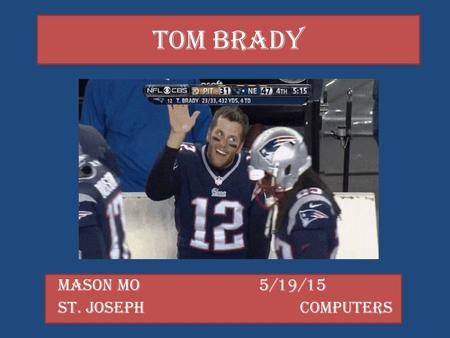 "Tom Brady Mason Mo 5/19/15 St. Joseph Computers. Meet Tom and the ""Deflatriots"" Thomas Edward Patrick Tom Brady, Jr. (born August 3, 1977) is a player."