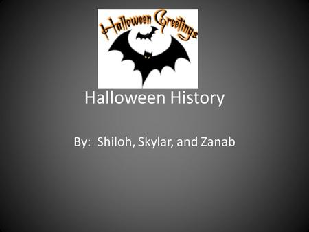 Halloween History By: Shiloh, Skylar, and Zanab What is Halloween A very special holiday for children. Children dress –up and collect treats. Celebrated.