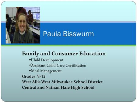 Paula Bisswurm Family and Consumer Education Child Development Assistant Child Care Certification Meal Management Grades 9-12 West Allis West Milwaukee.