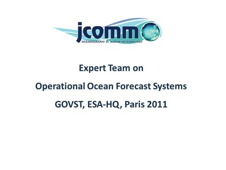 Real-time system Expert Team on Operational Ocean Forecast Systems GOVST, ESA-HQ, Paris 2011.