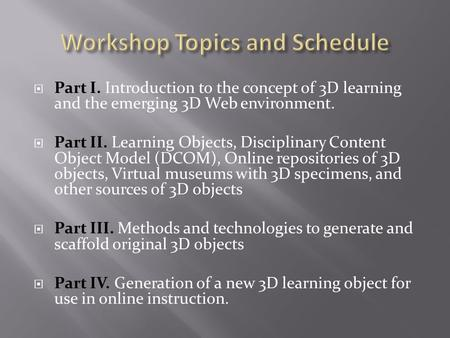  Part I. Introduction to the concept of 3D learning and the emerging 3D Web environment.  Part II. Learning Objects, Disciplinary Content Object Model.