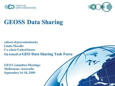 GEOSS Data Sharing subset of presentation by Linda Moodie Co-chair/United States On behalf of GEO Data Sharing Task Force GEO Committee Meetings Melbourne,
