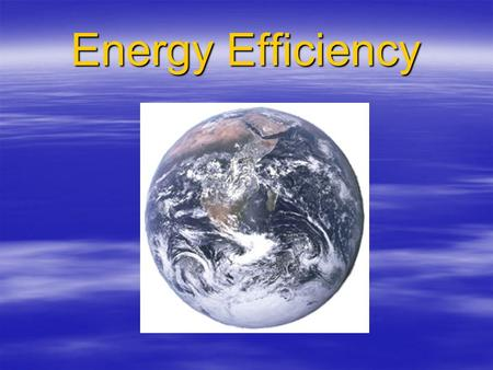 Energy Efficiency. What is the solution to reducing our reliance on fossil fuels?  We need to become more energy efficient!!!!!!!!!!