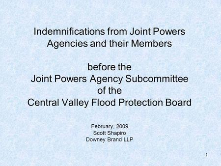 1 Indemnifications from Joint Powers Agencies and their Members before the Joint Powers Agency Subcommittee of the Central Valley Flood Protection Board.