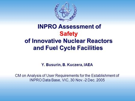 INPRO Assessment of Safety of Innovative Nuclear Reactors and Fuel Cycle Facilities INPRO Assessment of Safety of Innovative Nuclear Reactors and Fuel.