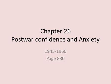 Chapter 26 Postwar confidence and Anxiety 1945-1960 Page 880.