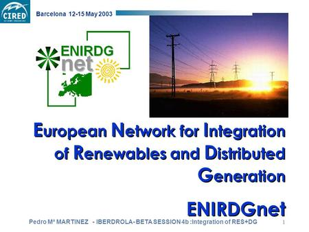 E uropean N etwork for I ntegration of R enewables and D istributed G eneration ENIRDGnet E uropean N etwork for I ntegration of R enewables and D istributed.