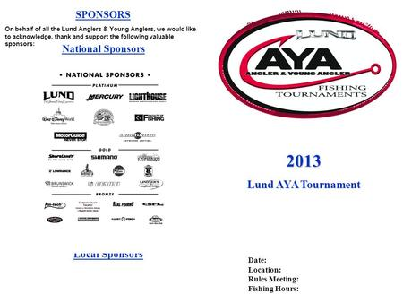SPONSORS On behalf of all the Lund Anglers & Young Anglers, we would like to acknowledge, thank and support the following valuable sponsors: National Sponsors.