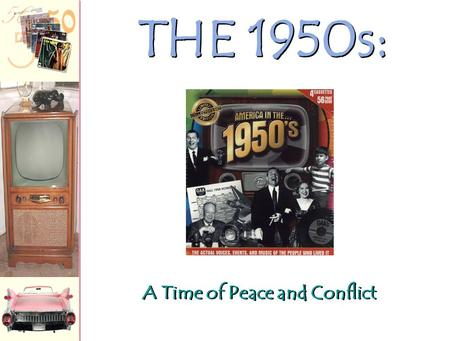 "A Time of Peace and Conflict THE 1950s:. Postwar Politics: Readjustments and Challenges A Rocky Transition to Peace –Truman's ""Fair Deal"" Tried to help."