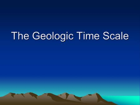 The Geologic Time Scale. Sections of time ERA Two or more geological periods comprise an era, which is hundreds of millions of years in duration. ERA.