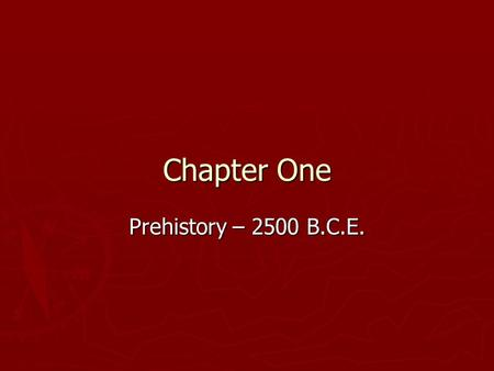 Chapter One Prehistory – 2500 B.C.E.. ► Prehistory – time before writing (5,000 yrs ago) ► Artifacts –  Remains such as tools, weapons, jewelry…(man.