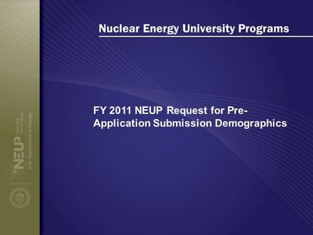 Nuclear Energy University Programs FY 2011 NEUP Request for Pre- Application Submission Demographics.