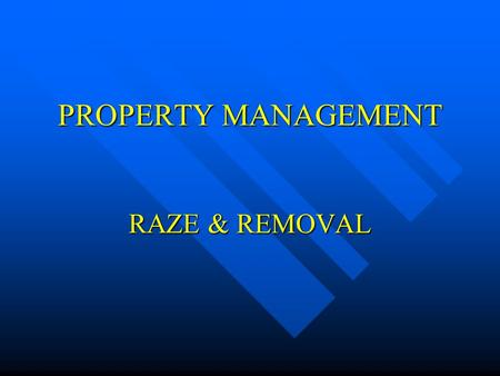 PROPERTY MANAGEMENT RAZE & REMOVAL. PROPERTY OWNER HAS FIRST RIGHT OF REFUSAL n The property owner has first right of refusal to retain and move their.