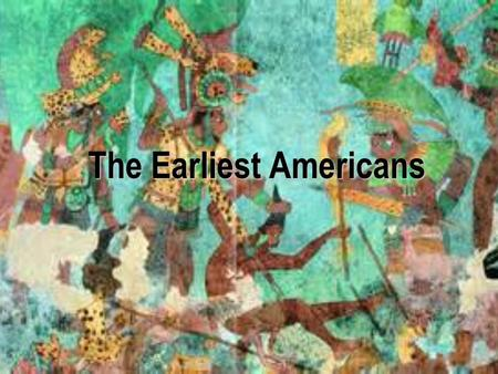 The Earliest Americans. The Land and the People The physical setting –Mountains – Rocky, Andes –Rivers – Mississippi, Amazon –Bering Strait - Land bridge.