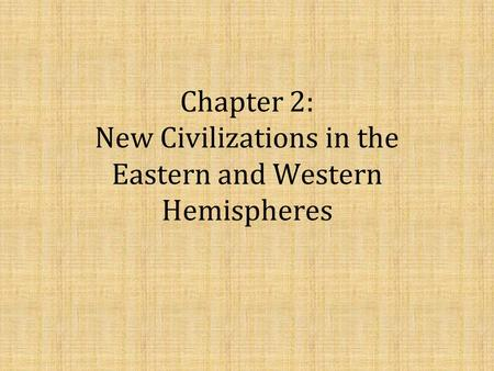 Chapter 2: New Civilizations in the Eastern and Western Hemispheres.