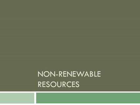 NON-RENEWABLE RESOURCES.  Non-renewable resources can also be used as a source to produce electricity  Most non-renewable resources are made from fossil.