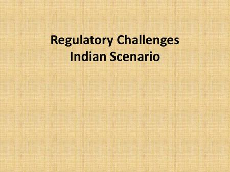 Regulatory Challenges Indian Scenario. Regulatory Challenges  Index Indian Oil & Gas sector Infrastructure Market state of development Government Policies.