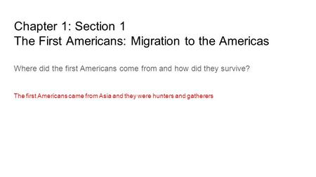 Chapter 1: Section 1 The First Americans: Migration to the Americas Where did the first Americans come from and how did they survive? The first Americans.