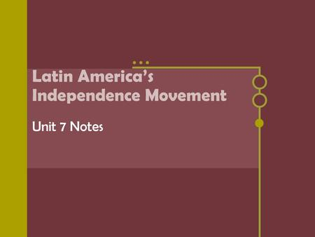 Latin America's Independence Movement Unit 7 Notes.