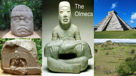 "Pre-Mayan and Aztec Culture in Central America 2000 yrs older than Aztecs 1000 yrs older than Mayans Called Olmecs by Aztecs Name means ""people of rubber"""