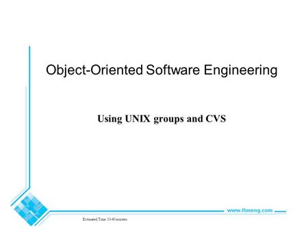 Object-Oriented Software Engineering Using UNIX groups and CVS Estimated Time: 30-40 minutes.