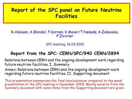 Report of the SPC panel on Future Neutrino Facilities R.Aleksan, A.Blondel, P.Dornan, K.Meier/T.Nakada, A.Zalewska, F.Zwirner SPC meeting, 16.03.2010 Report.
