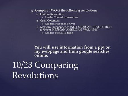 10/23 Comparing Revolutions  Compare TWO of the following revolutions  Haitian Revolution  Leader: Toussaint Louverture  Gran Colombia  Leader: and.