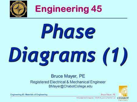 ENGR-45_Lec-21_PhasrDia-1.ppt 1 Bruce Mayer, PE Engineering-45: Materials of Engineering Bruce Mayer, PE Registered Electrical.