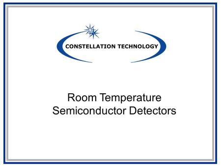 Room Temperature Semiconductor Detectors. 2 Tutorial Presented at Alabama A&M University Lodewijk van den Berg Constellation Technology Corporation With.