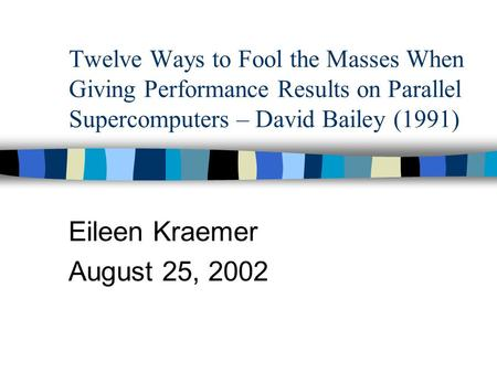 Twelve Ways to Fool the Masses When Giving Performance Results on Parallel Supercomputers – David Bailey (1991) Eileen Kraemer August 25, 2002.