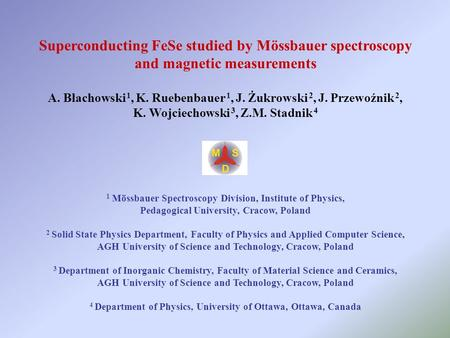 Superconducting FeSe studied by Mössbauer spectroscopy and magnetic measurements A. Błachowski 1, K. Ruebenbauer 1, J. Żukrowski 2, J. Przewoźnik 2, K.