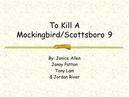 To Kill A Mockingbird/Scottsboro 9 By: Janice Allen Janay Patton Tony Lam & Jordan River.