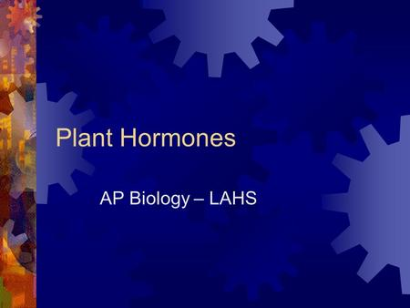 Plant Hormones AP Biology – LAHS. What are Hormones?  Chemical signals that coordinate the various parts of an organism  Chemicals are made in one region.