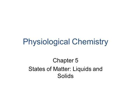 Physiological Chemistry Chapter 5 States of Matter: Liquids and Solids.