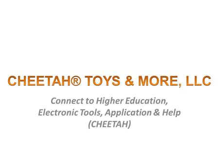 Connect to Higher Education, Electronic Tools, Application & Help (CHEETAH)