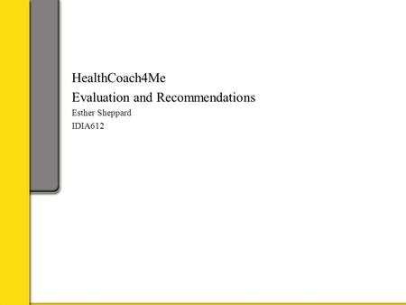 HealthCoach4Me Evaluation and Recommendations Esther Sheppard IDIA612.