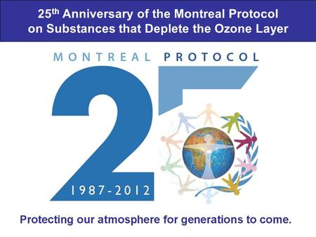 25 th Anniversary of the Montreal Protocol on Substances that Deplete the Ozone Layer.
