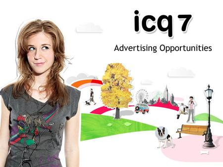 ICQ in numbers What's new on ICQ 7? Advertising opportunities on ICQ 7 Agenda.