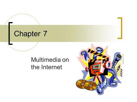Chapter 7 Multimedia on the Internet. Audio on the Internet Music, sound clips, radio, voices Downloading Audio (File Size) Sound Software + Sound Card.