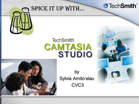 Spice it up with… by Sylvia Amito'elau CVC3. Why use Camtasia? Create simulations and tutorials –How to e-mail an attachment –How to use a course specific.