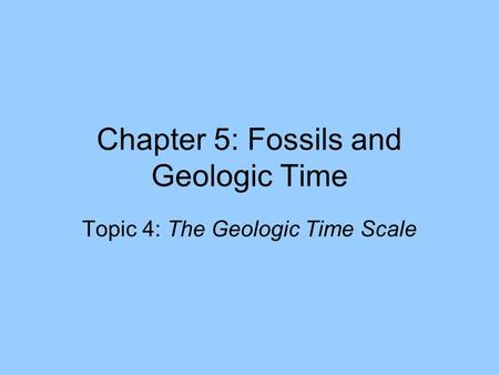 Chapter 5: Fossils and Geologic Time