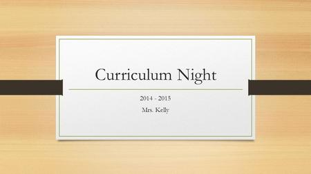 Curriculum Night 2014 - 2015 Mrs. Kelly. Materials Students will need: a 1 or 1 ½ inch binder 5 tab binder dividers a 1 subject spiral notebook Pencils.
