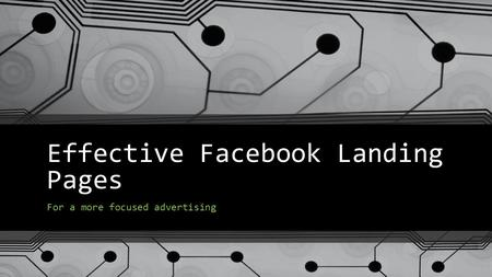 Effective Facebook Landing Pages For a more focused advertising.