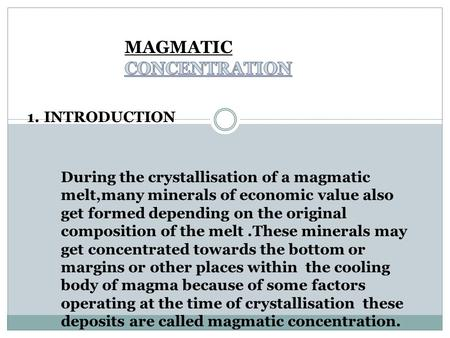 1.INTRODUCTION During the crystallisation of a magmatic melt,many minerals of economic value also get formed depending on the original composition of the.