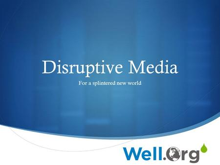  Disruptive Media For a splintered new world. Questions and Chat 