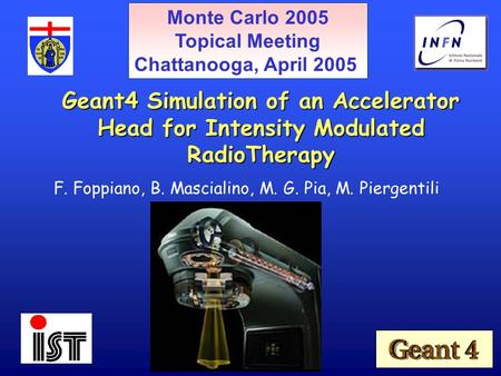 F. Foppiano, B. Mascialino, M. G. Pia, M. Piergentili Geant4 Simulation of an Accelerator Head for Intensity Modulated RadioTherapy Monte Carlo 2005 Topical.