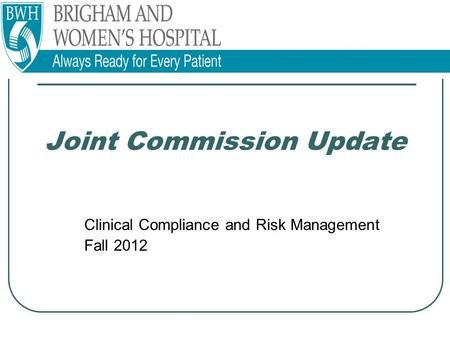 Joint Commission Update Clinical Compliance and Risk Management Fall 2012.