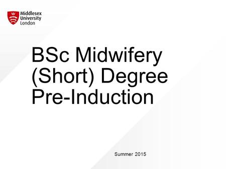 BSc Midwifery (Short) Degree Pre-Induction Summer 2015.
