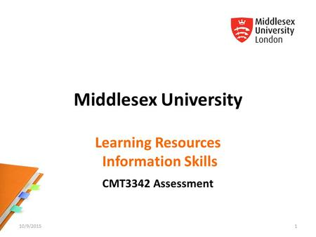 Middlesex University Learning Resources Information Skills CMT3342 Assessment 10/9/20151.